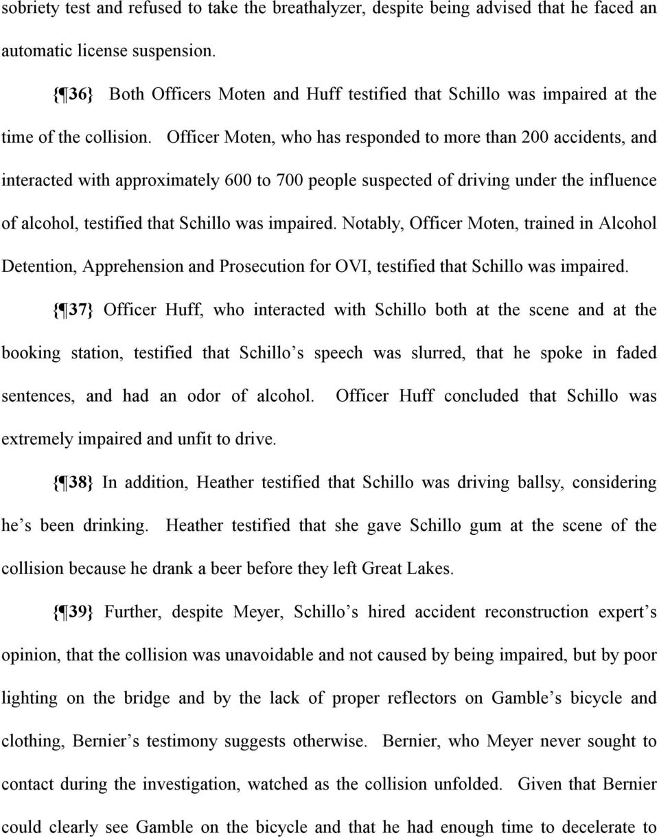 Officer Moten, who has responded to more than 200 accidents, and interacted with approximately 600 to 700 people suspected of driving under the influence of alcohol, testified that Schillo was