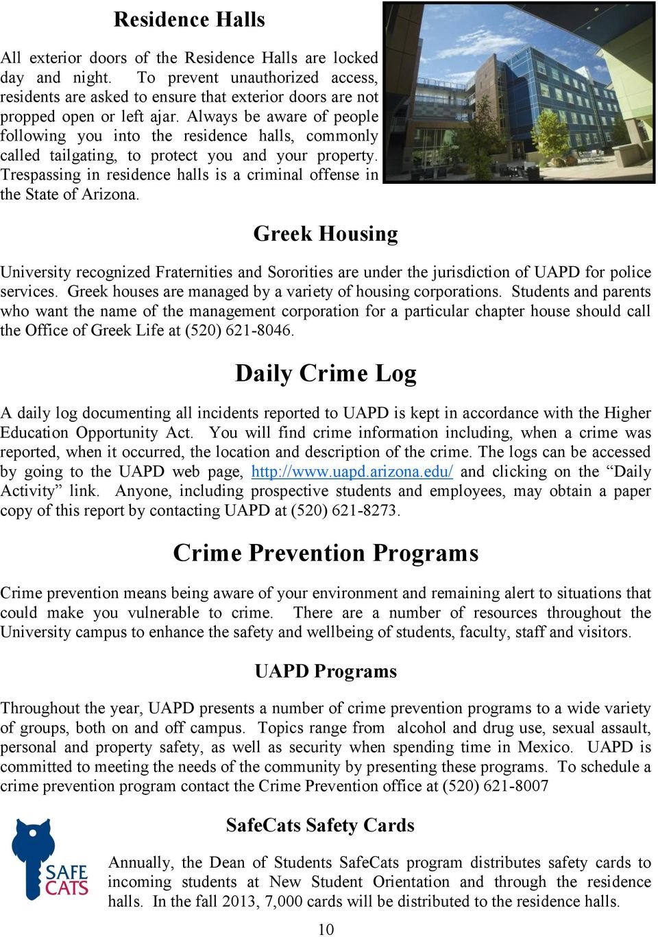 Trespassing in residence halls is a criminal offense in the State of Arizona. Greek Housing University recognized Fraternities and Sororities are under the jurisdiction of UAPD for police services.