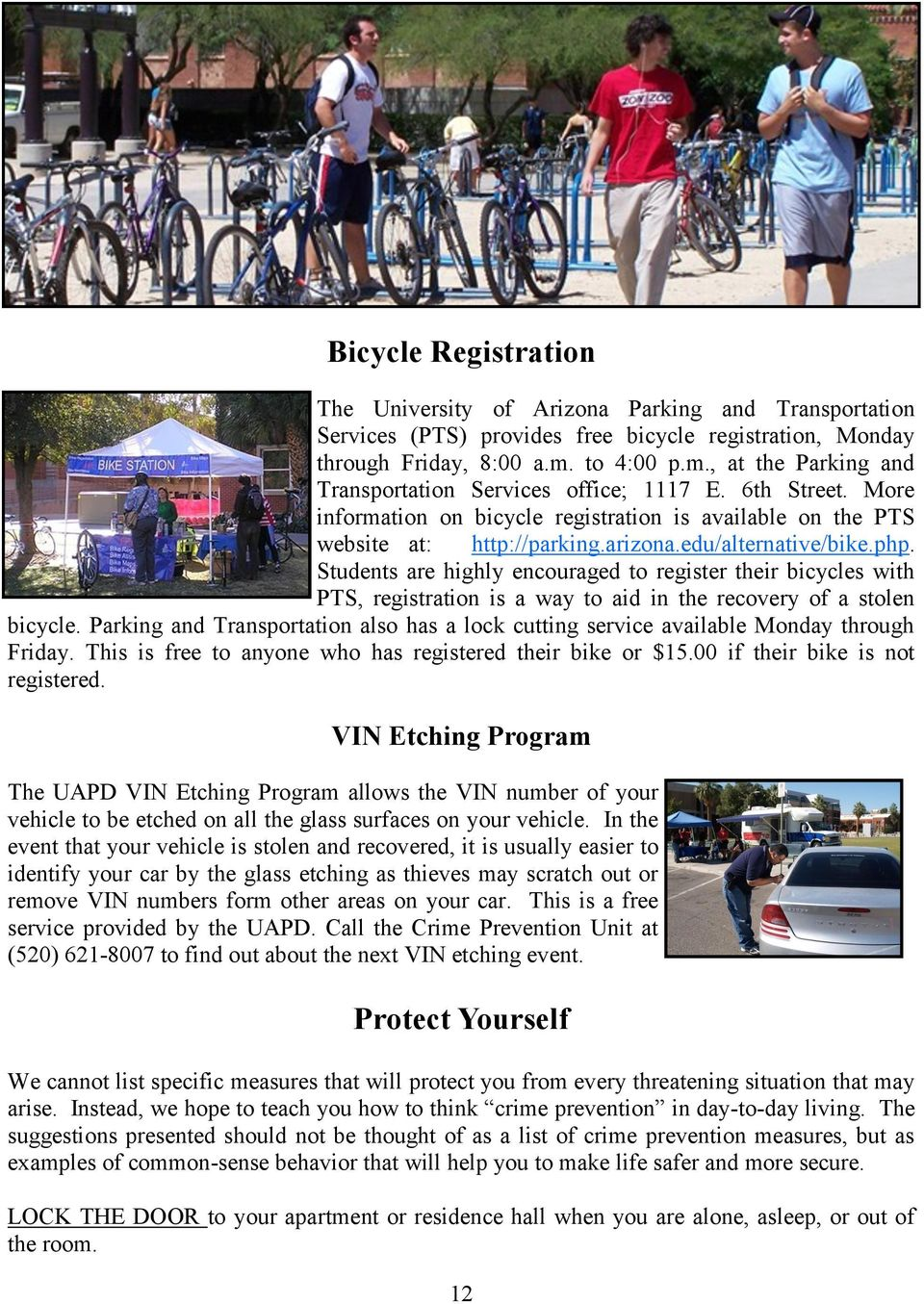 edu/alternative/bike.php. Students are highly encouraged to register their bicycles with PTS, registration is a way to aid in the recovery of a stolen bicycle.