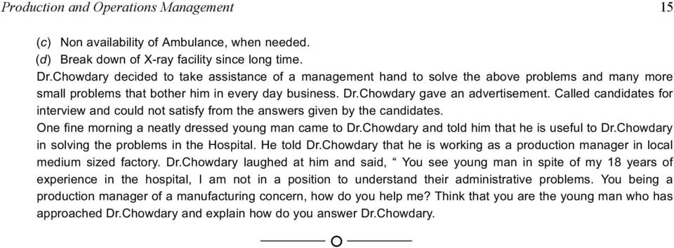 Called candidates for interview and could not satisfy from the answers given by the candidates. One fine morning a neatly dressed young man came to Dr.Chowdary and told him that he is useful to Dr.
