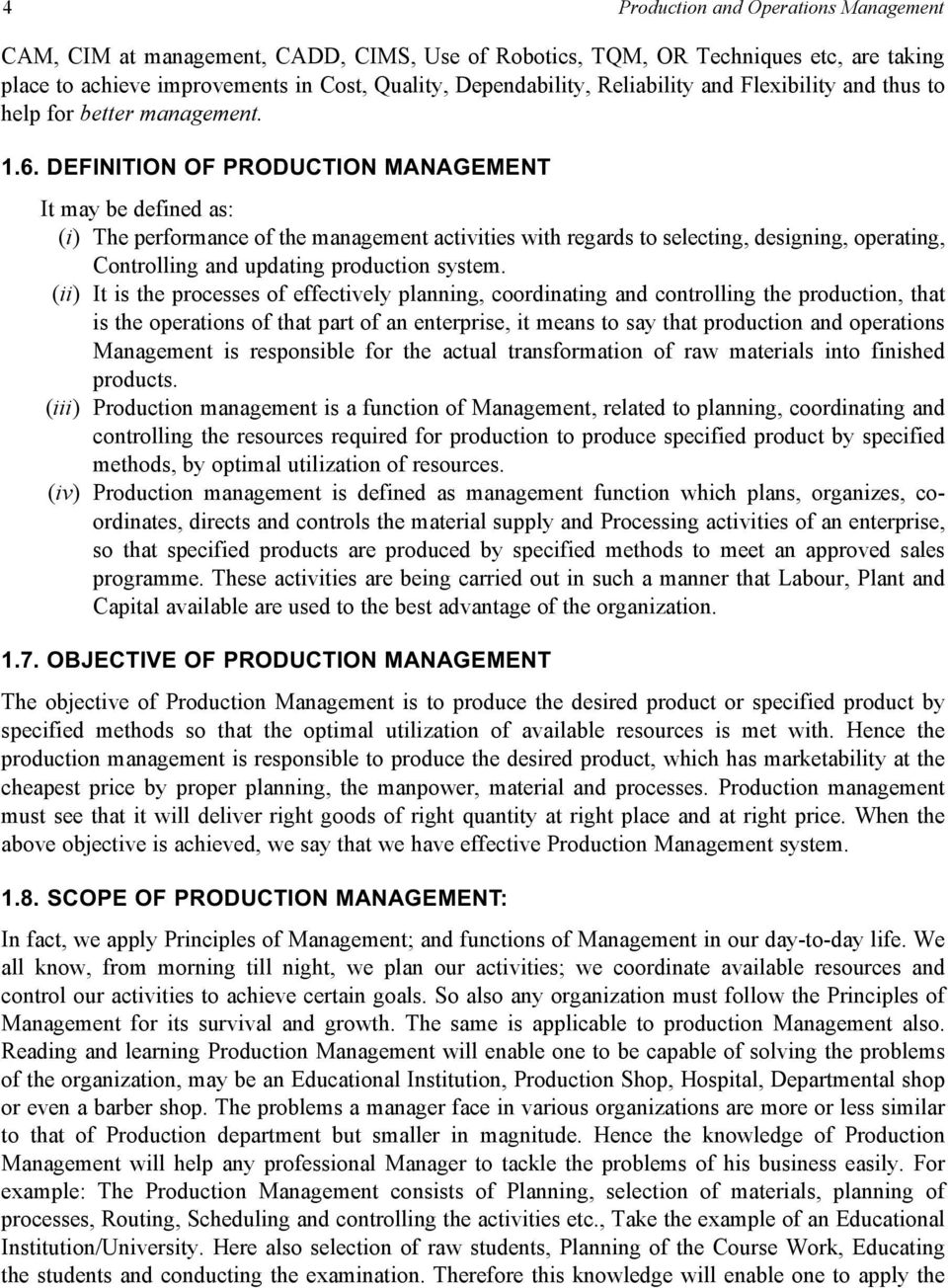 DEFINITION OF PRODUCTION MANAGEMENT It may be defined as: (i) The performance of the management activities with regards to selecting, designing, operating, Controlling and updating production system.
