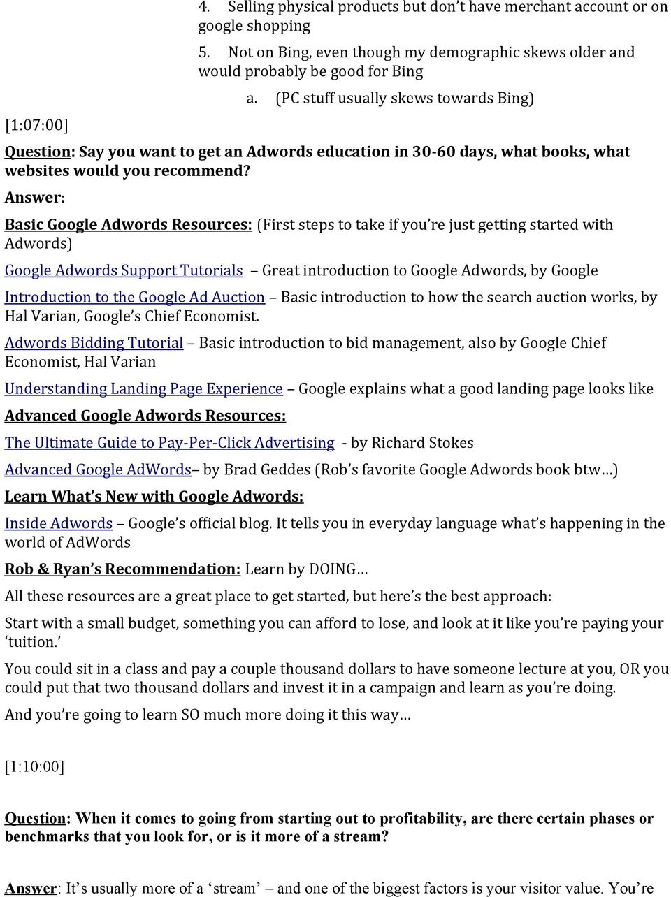 Answer: Basic Google Adwords Resources: (First steps to take if you re just getting started with Adwords) Google Adwords Support Tutorials Great introduction to Google Adwords, by Google Introduction