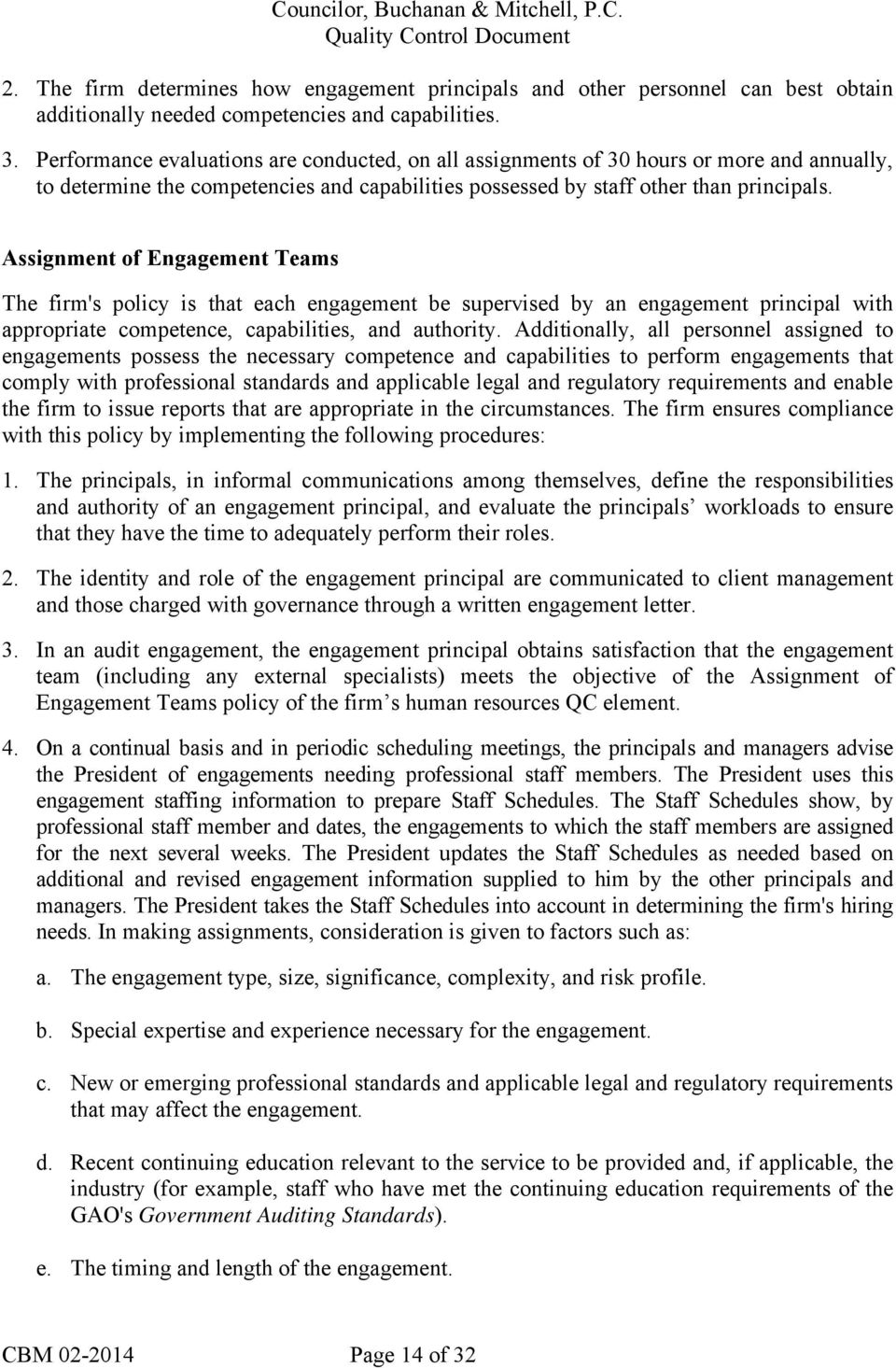 Assignment of Engagement Teams The firm's policy is that each engagement be supervised by an engagement principal with appropriate competence, capabilities, and authority.