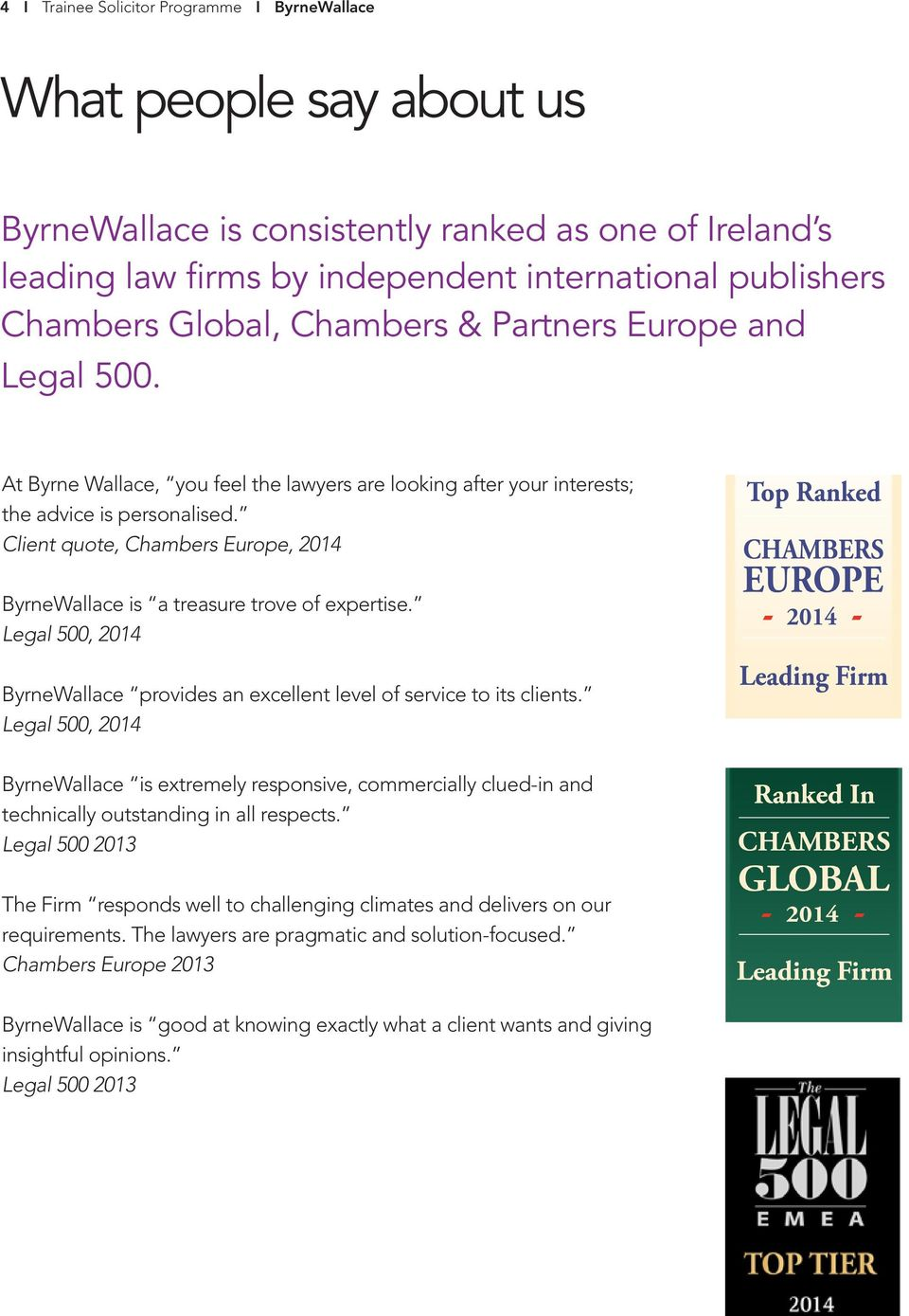 Client quote, Chambers Europe, 2014 ByrneWallace is a treasure trove of expertise. Legal 500, 2014 ByrneWallace provides an excellent level of service to its clients.