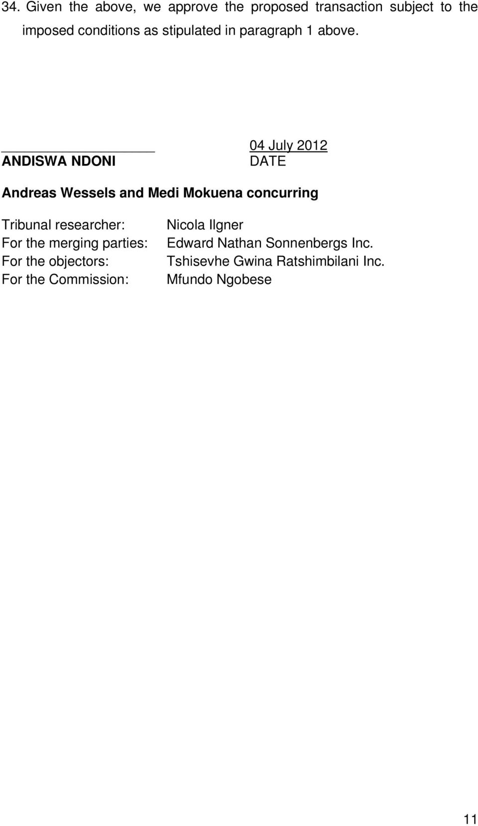 04 July 2012 ANDISWA NDONI DATE Andreas Wessels and Medi Mokuena concurring Tribunal researcher: