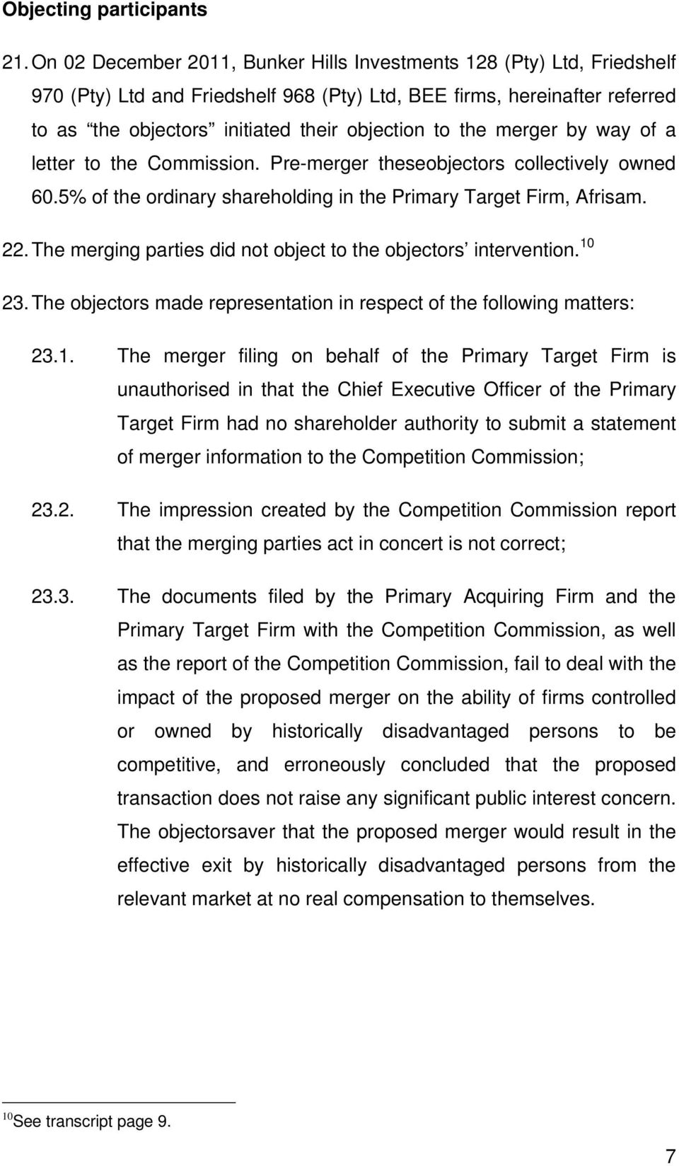the merger by way of a letter to the Commission. Pre-merger theseobjectors collectively owned 60.5% of the ordinary shareholding in the Primary Target Firm, Afrisam. 22.