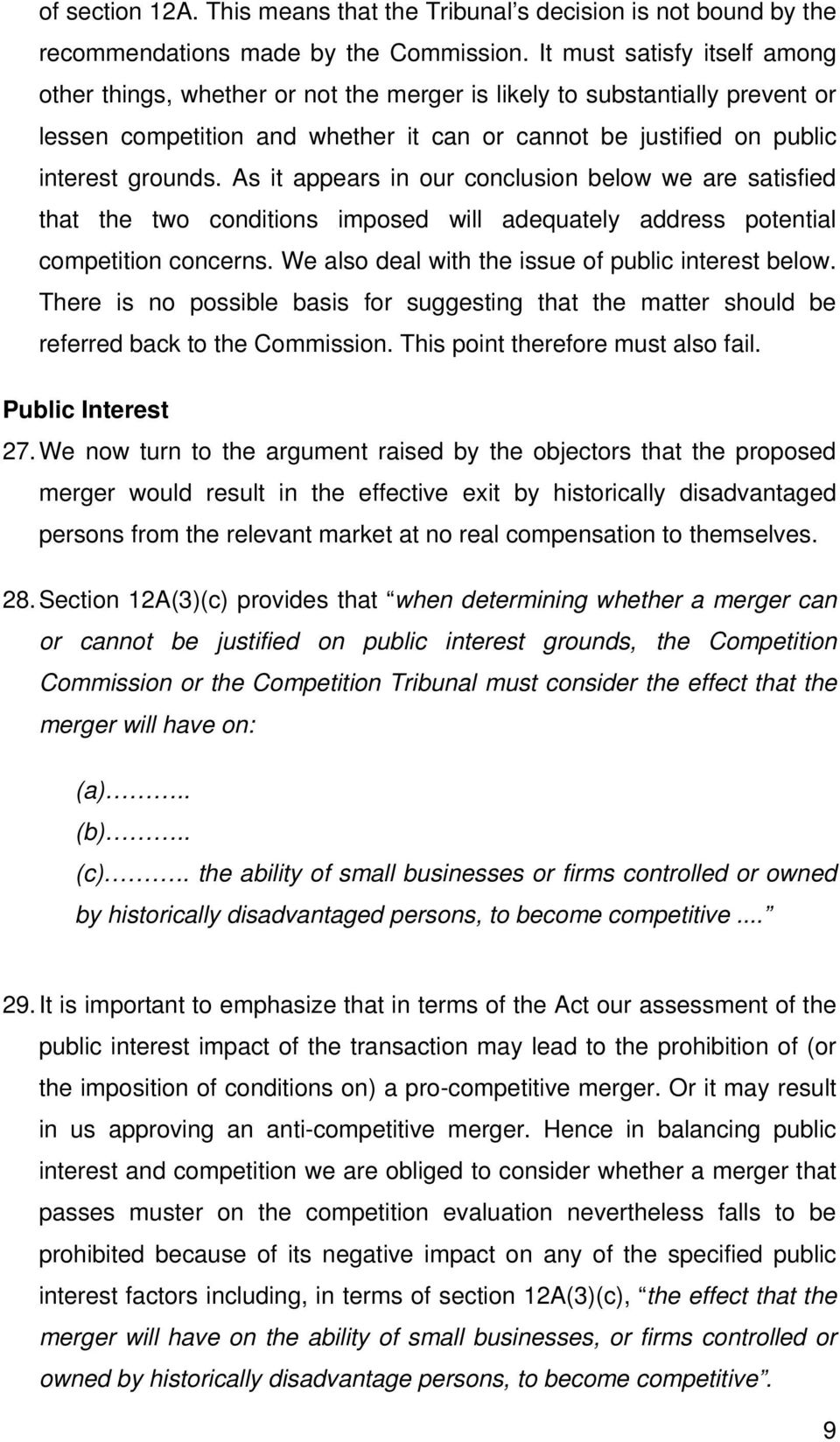 As it appears in our conclusion below we are satisfied that the two conditions imposed will adequately address potential competition concerns. We also deal with the issue of public interest below.