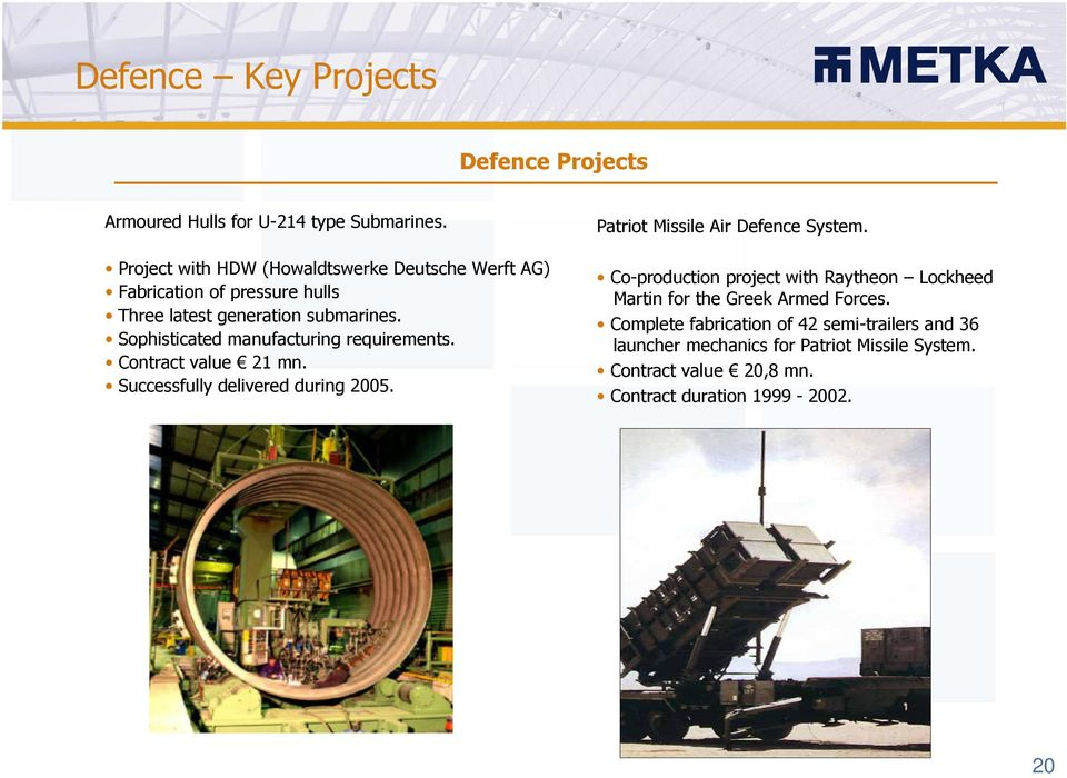Sophisticated manufacturing requirements. Contract value 21 mn. Successfully delivered during 2005. Patriot Missile Air Defence System.