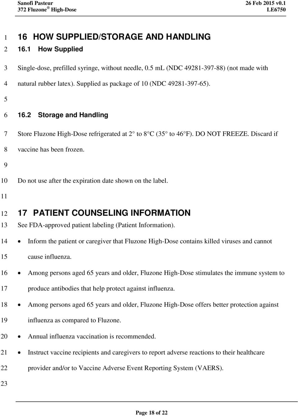 0 PATIENT COUNSELING INFORMATION See FDA-approved patient labeling (Patient Information). Inform the patient or caregiver that Fluzone High-Dose contains killed viruses and cannot cause influenza.