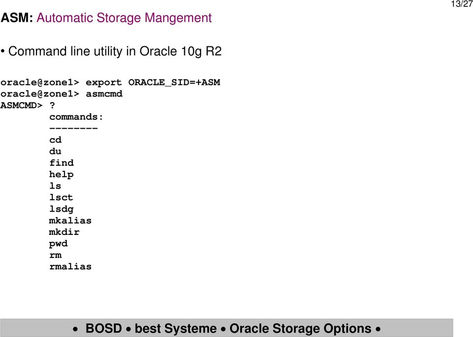 ORACLE_SID=+ASM oracle@zone1> asmcmd ASMCMD>?