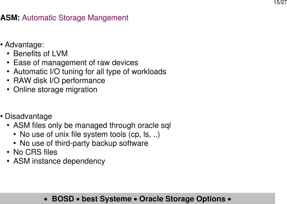 storage migration Disadvantage ASM files only be managed through oracle sql No use of unix