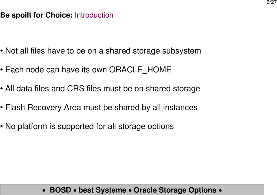 files and CRS files must be on shared storage Flash Recovery Area must