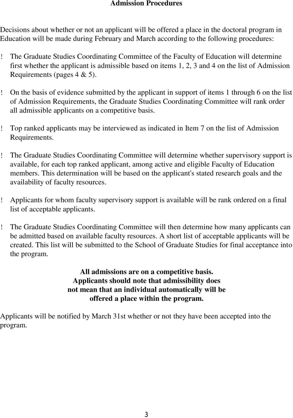 The Graduate Studies Coordinating Committee of the Faculty of Education will determine first whether the applicant is admissible based on items 1, 2, 3 and 4 on the list of Admission Requirements