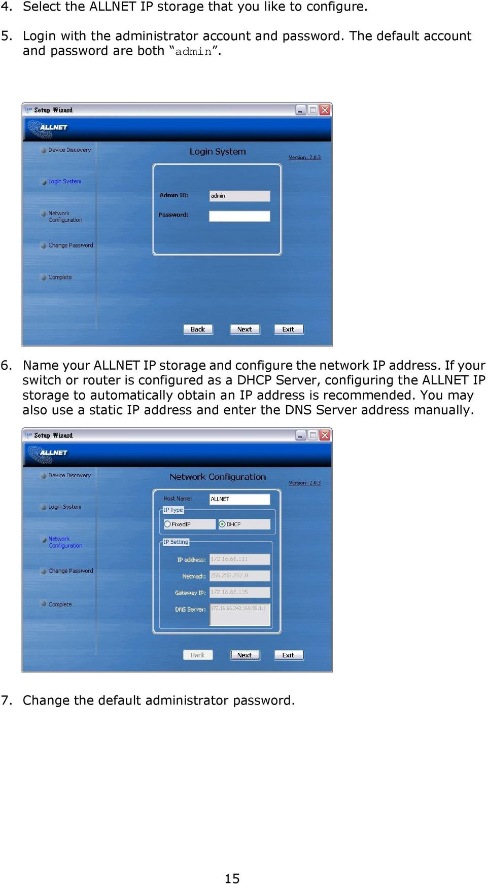 If your switch or router is configured as a DHCP Server, configuring the ALLNET IP storage to automatically obtain an IP