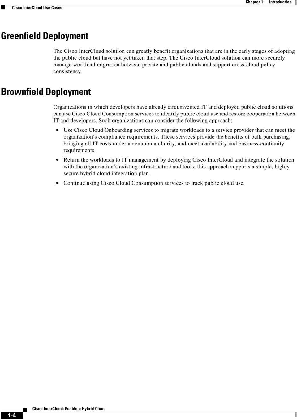 Brownfield Deployment Organizations in which developers have already circumvented IT and deployed public cloud solutions can use Cisco Cloud Consumption services to identify public cloud use and