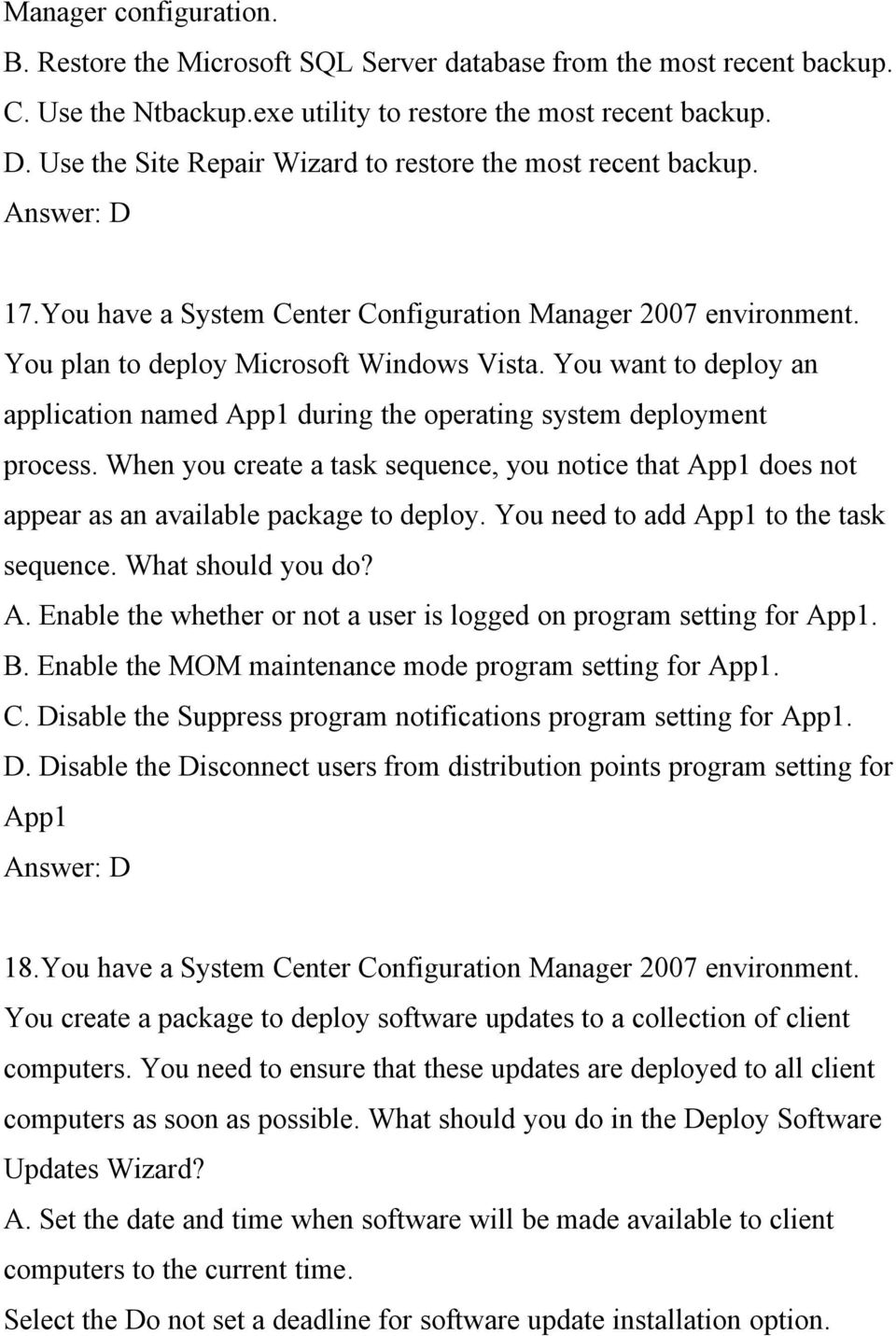 You want to deploy an application named App1 during the operating system deployment process. When you create a task sequence, you notice that App1 does not appear as an available package to deploy.