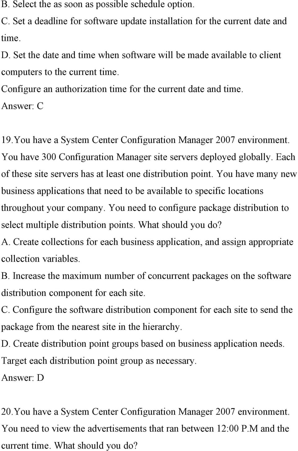 You have a System Center Configuration Manager 2007 environment. You have 300 Configuration Manager site servers deployed globally. Each of these site servers has at least one distribution point.