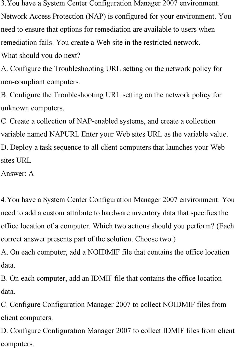 Configure the Troubleshooting URL setting on the network policy for non-compliant computers. B. Co