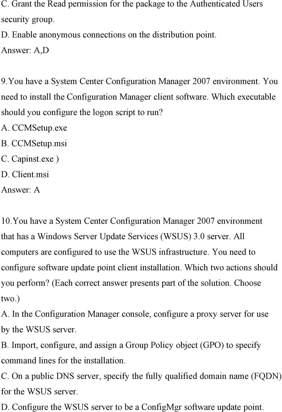 CCMSetup.exe B. CCMSetup.msi C. Capinst.exe ) D. Client.msi Answer: A 10.You have a System Center Configuration Manager 2007 environment that has a Windows Server Update Services (WSUS) 3.0 server.