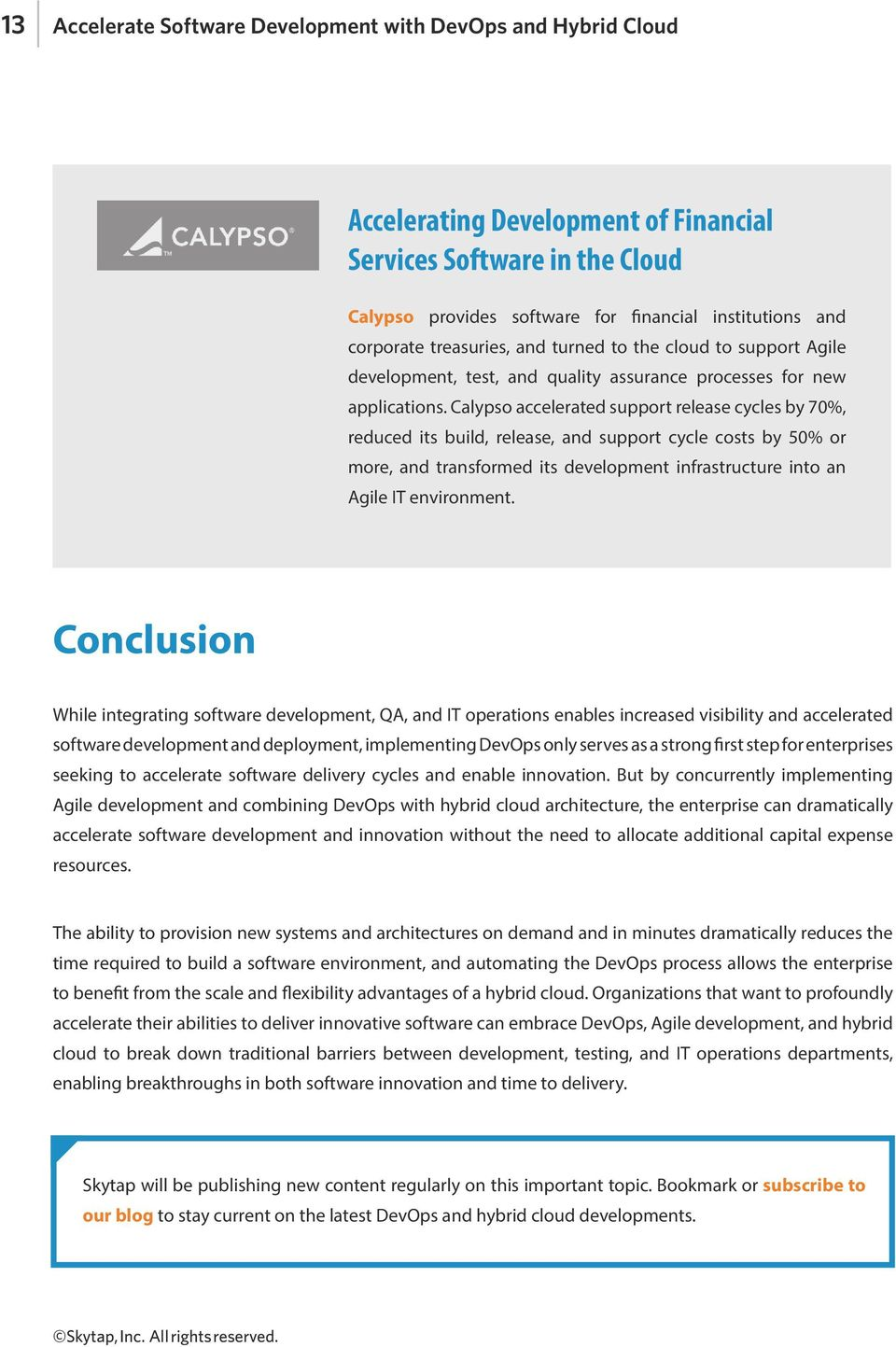 Calypso accelerated support release cycles by 70%, reduced its build, release, and support cycle costs by 50% or more, and transformed its development infrastructure into an Agile IT environment.