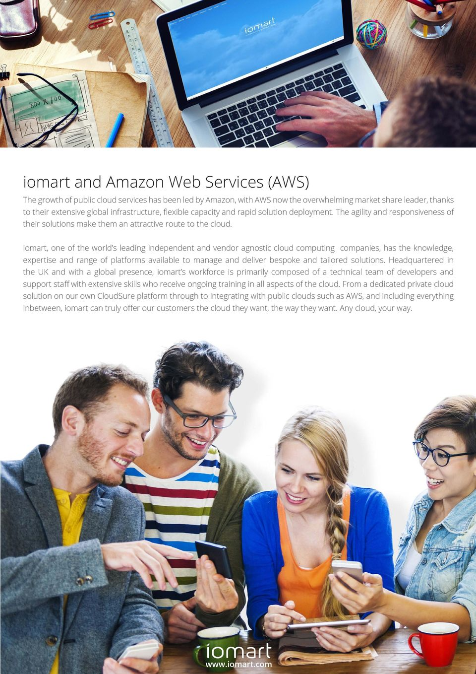 iomart, one of the world s leading independent and vendor agnostic cloud computing companies, has the knowledge, expertise and range of platforms available to manage and deliver bespoke and tailored