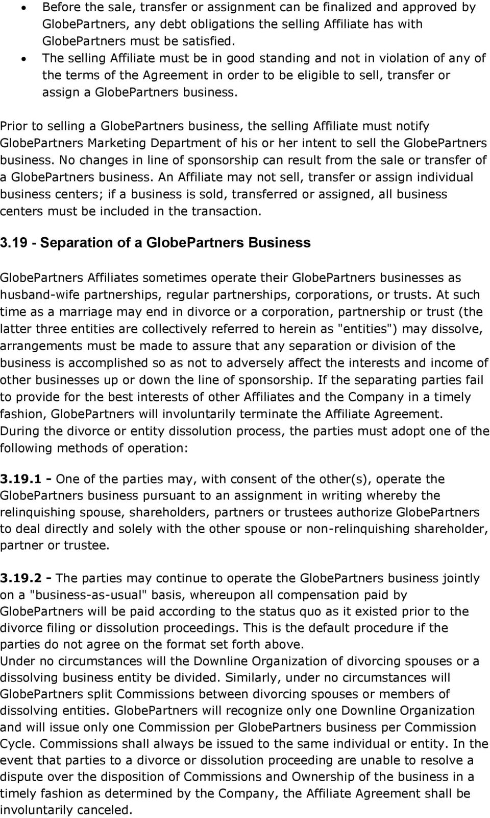 Prior to selling a GlobePartners business, the selling Affiliate must notify GlobePartners Marketing Department of his or her intent to sell the GlobePartners business.