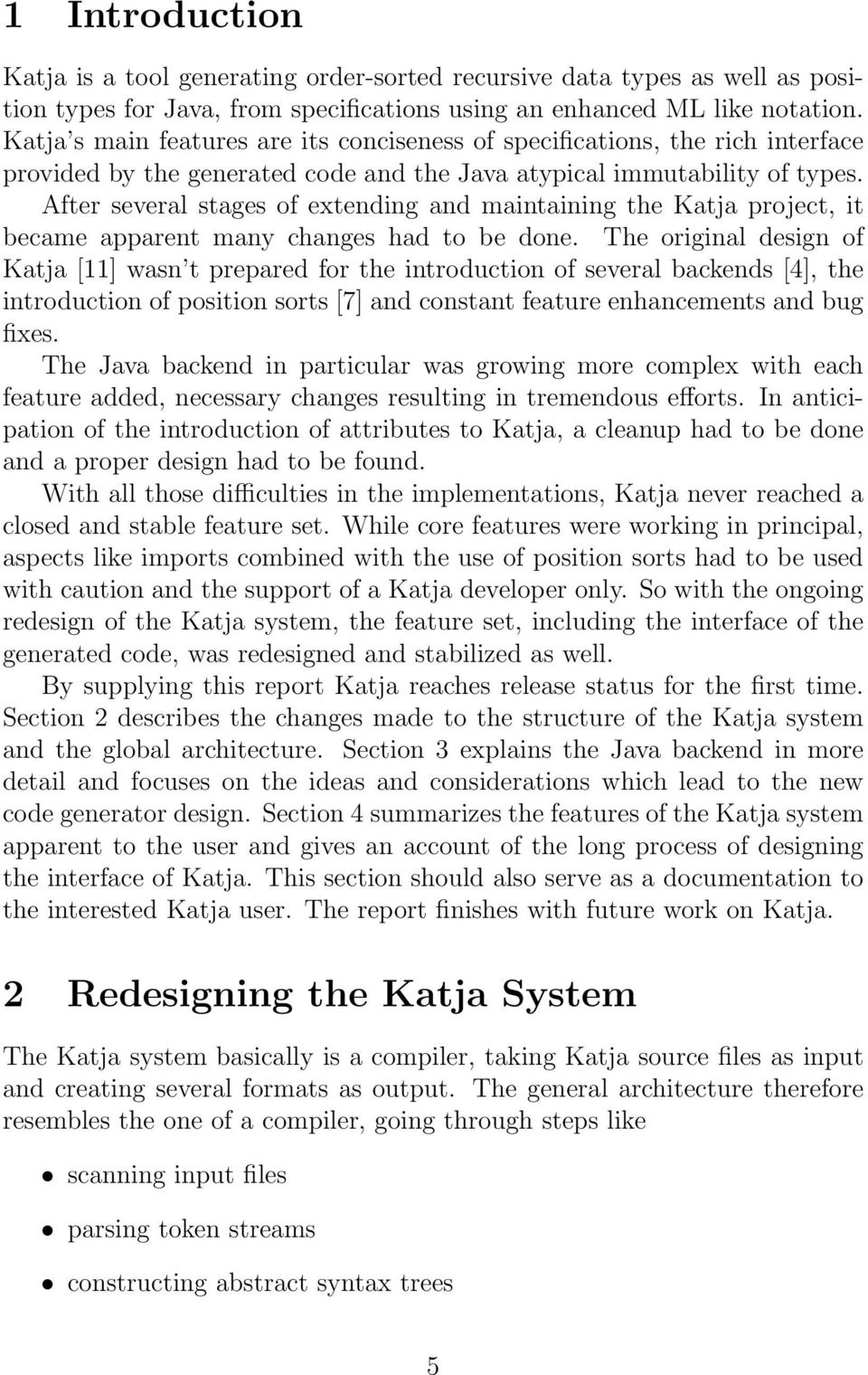 After several stages of extending and maintaining the Katja project, it became apparent many changes had to be done.