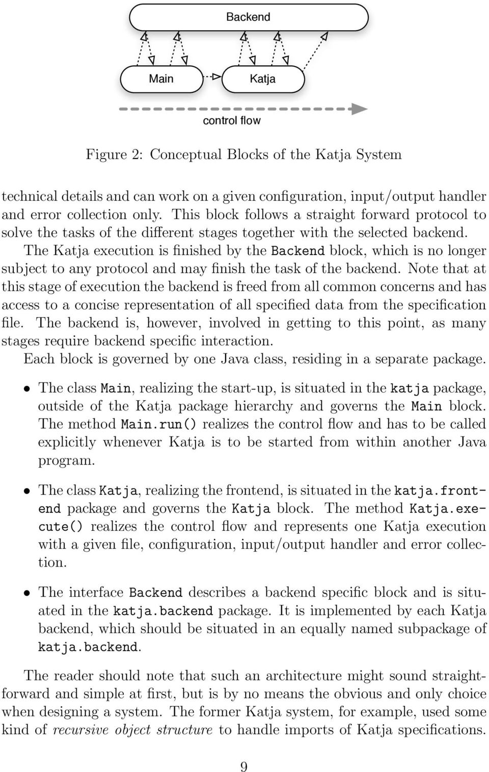 The Katja execution is finished by the Backend block, which is no longer subject to any protocol and may finish the task of the backend.