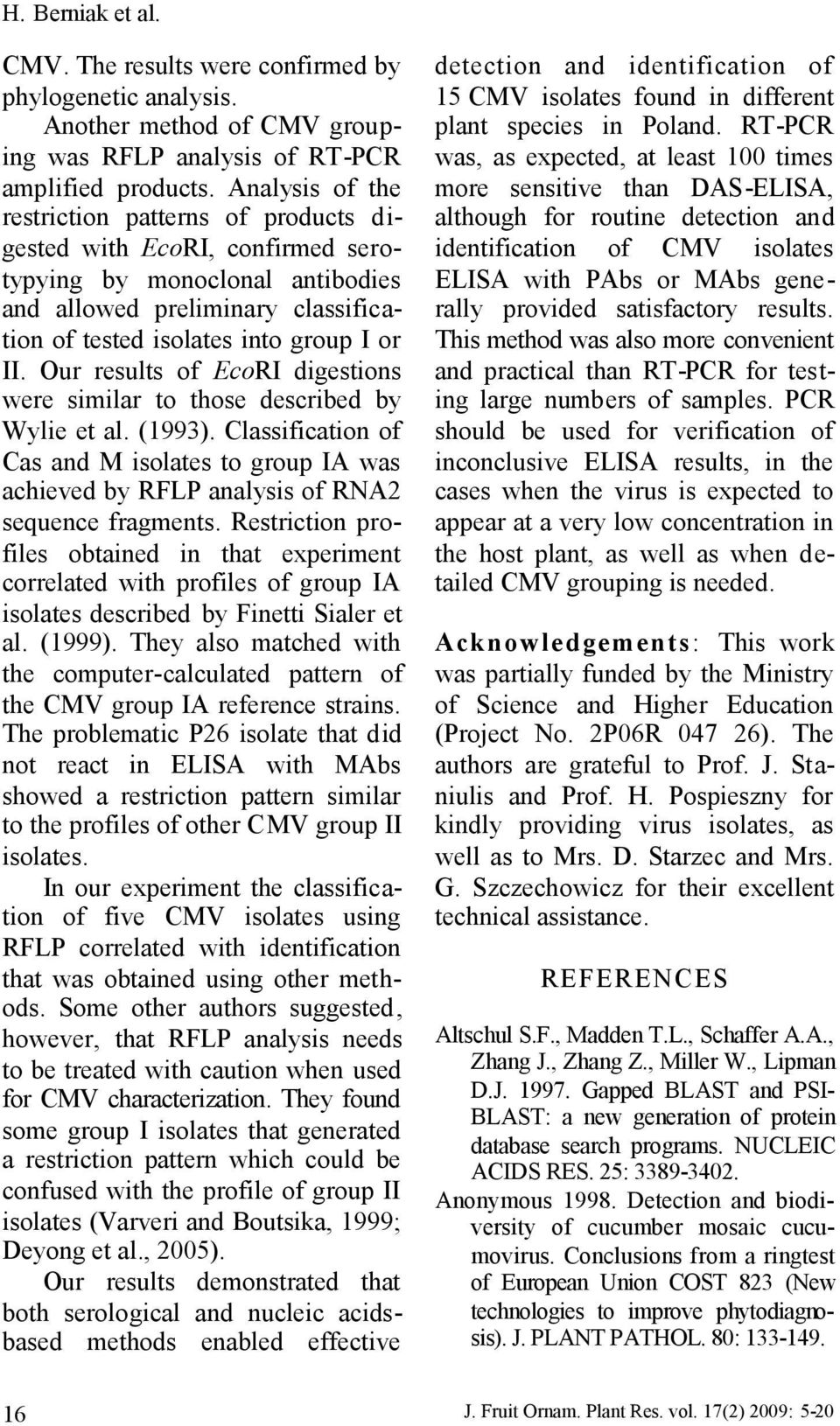 Our results of EcoRI digestions were similar to those described by Wylie et al. (1993). Classification of Cas and M isolates to group IA was achieved by RFLP analysis of RNA2 sequence fragments.