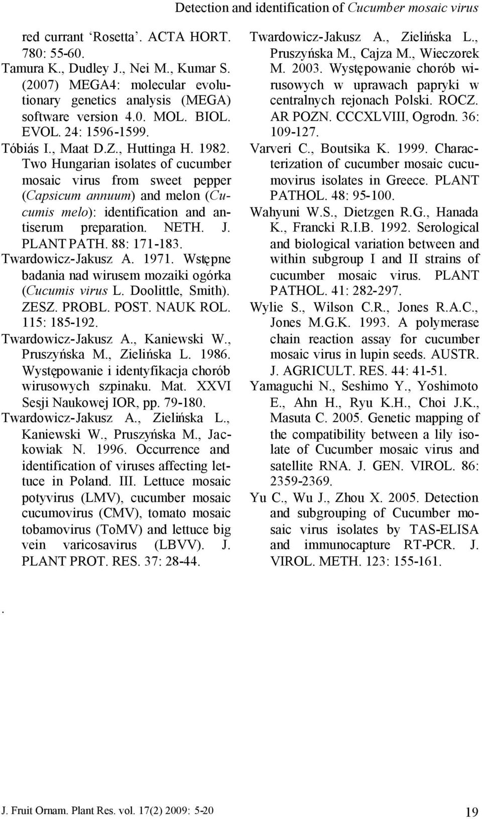 Two Hungarian isolates of cucumber mosaic virus from sweet pepper (Capsicum annuum) and melon (Cucumis melo): identification and antiserum preparation. NETH. J. PLANT PATH. 88: 171-183.