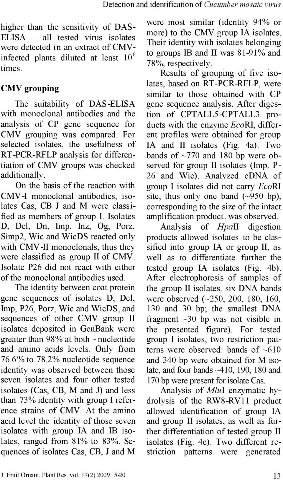 For selected isolates, the usefulness of RT-PCR-RFLP analysis for differentiation of CMV groups was checked additionally.