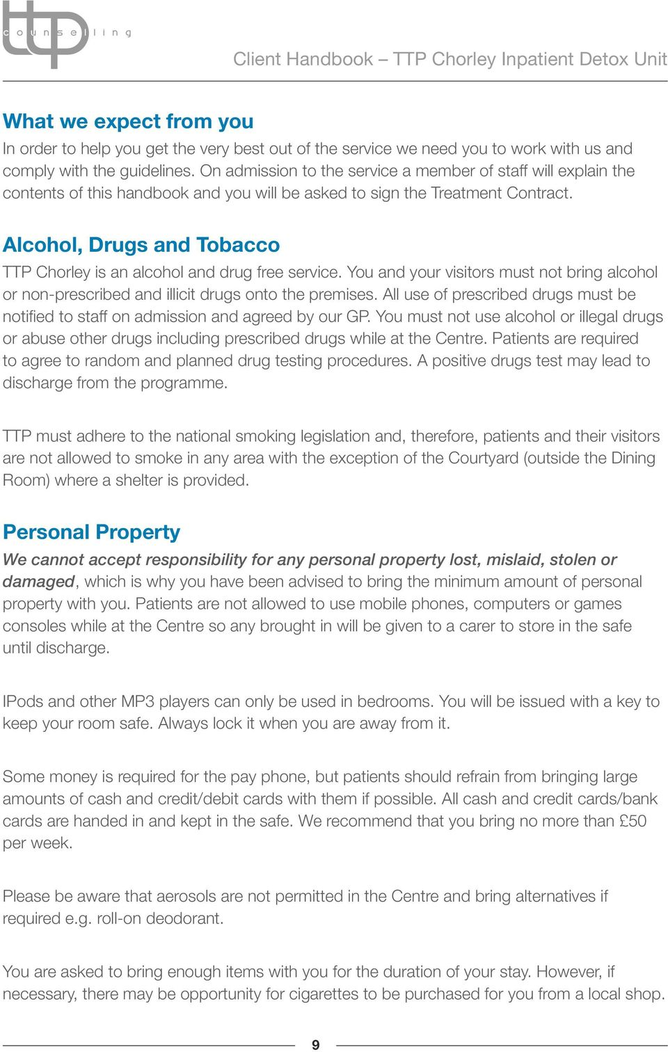 Alcohol, Drugs and Tobacco TTP Chorley is an alcohol and drug free service. You and your visitors must not bring alcohol or non-prescribed and illicit drugs onto the premises.