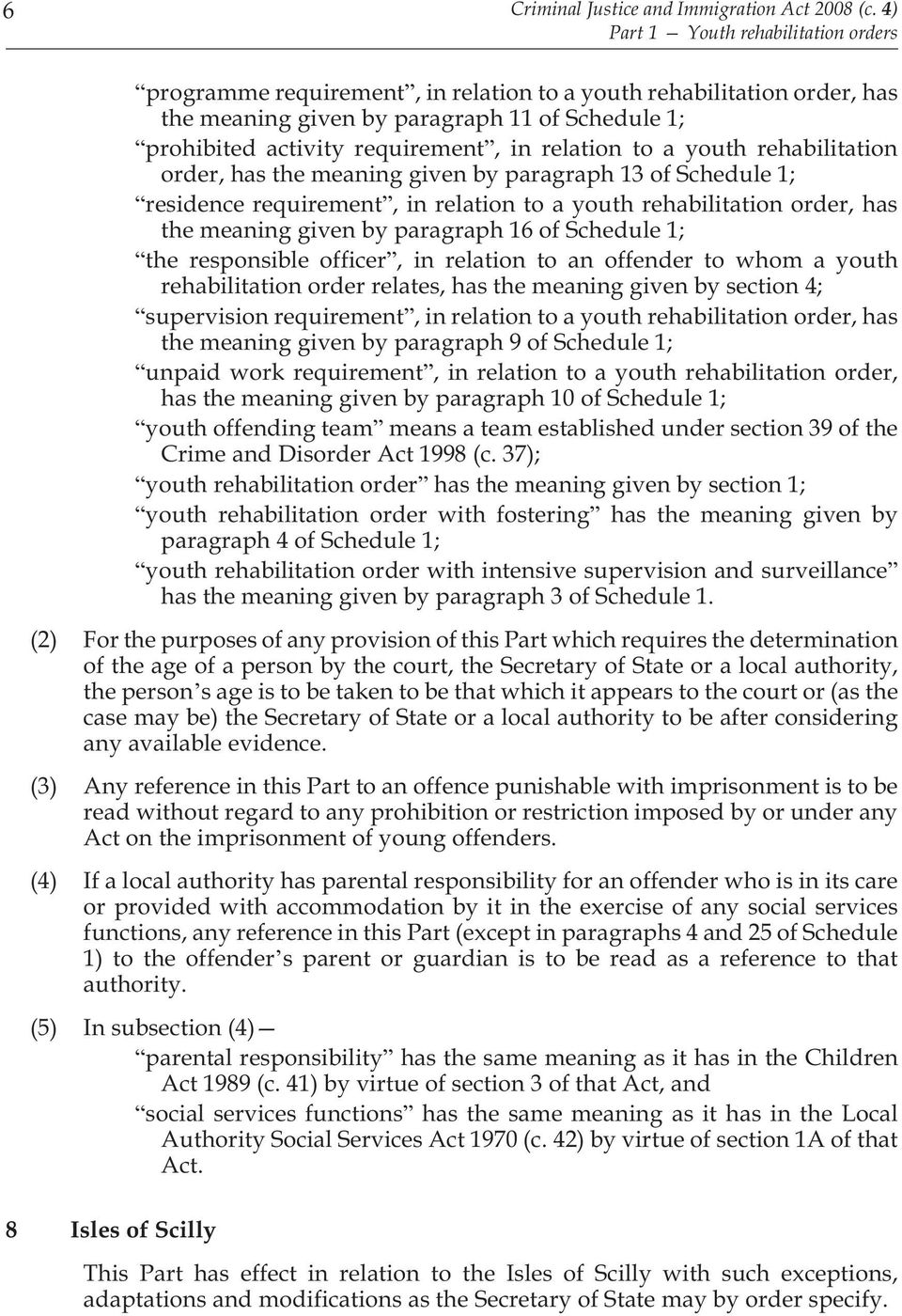 relation to a youth rehabilitation order, has the meaning given by paragraph 13 of Schedule 1; residence requirement, in relation to a youth rehabilitation order, has the meaning given by paragraph