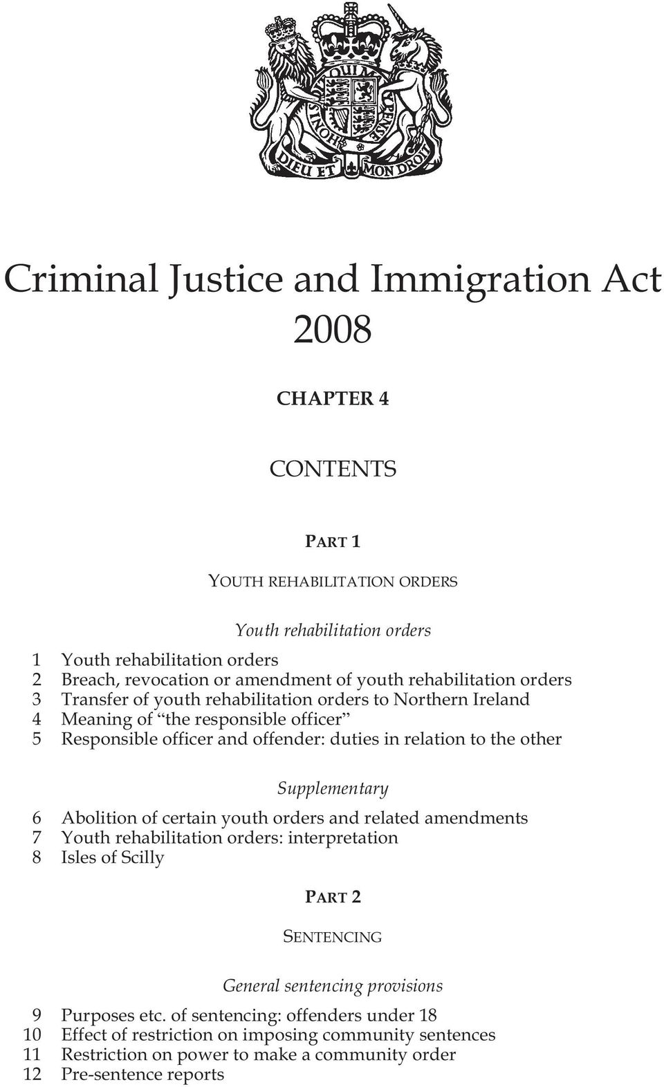 the other Supplementary 6 Abolition of certain youth orders and related amendments 7 Youth rehabilitation orders: interpretation 8 Isles of Scilly PART 2 SENTENCING General sentencing