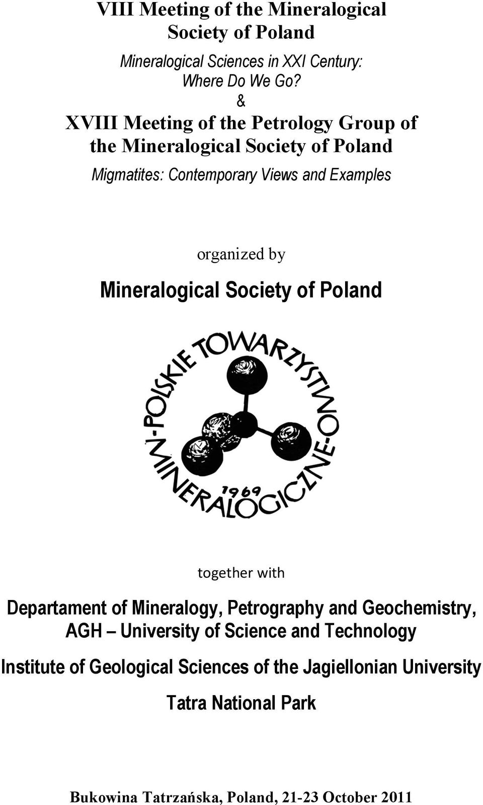 organized by Mineralogical Society of Poland together with Departament of Mineralogy, Petrography and Geochemistry, AGH