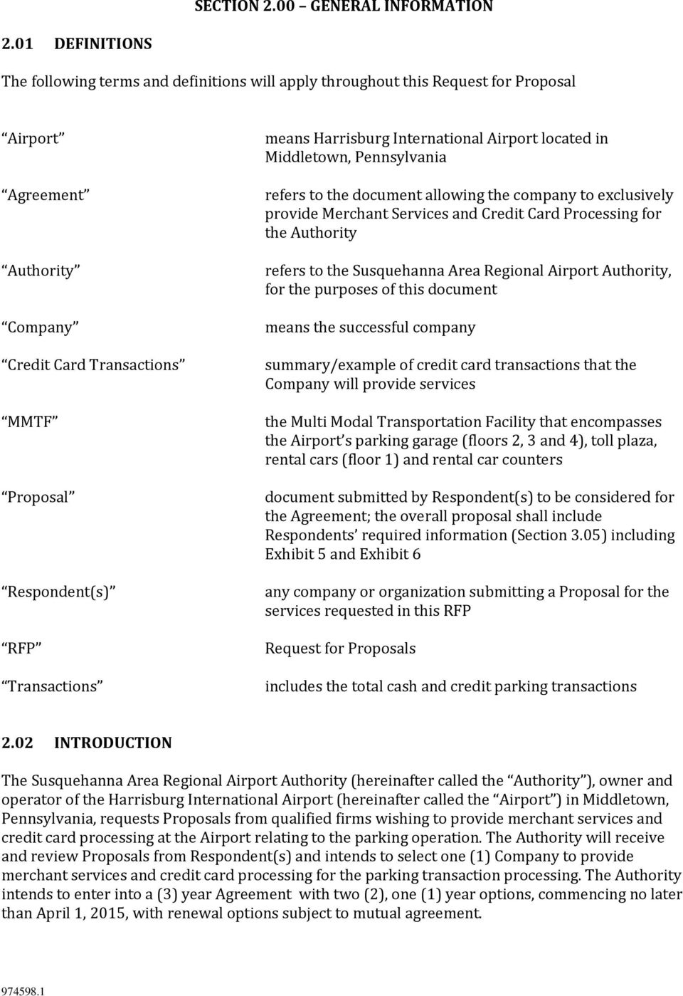 Transactions means Harrisburg International Airport located in Middletown, Pennsylvania refers to the document allowing the company to exclusively provide Merchant Services and Credit Card Processing