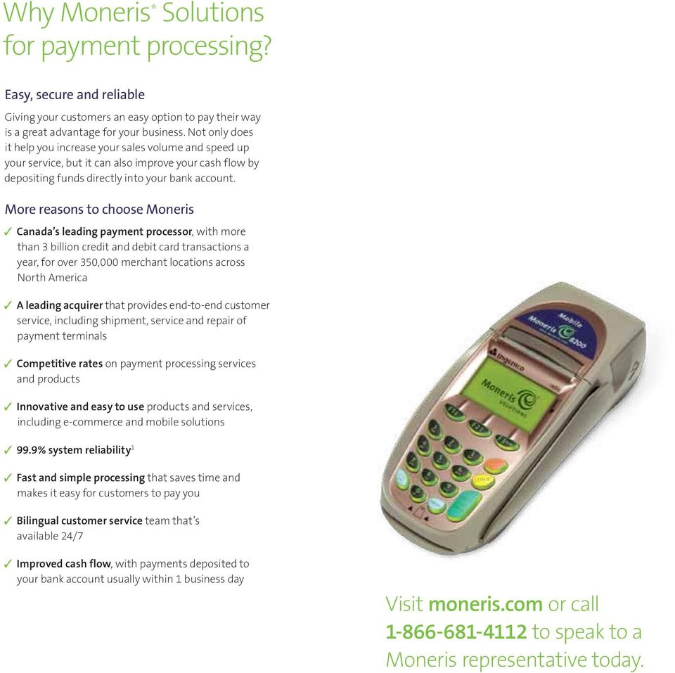 More reasons to choose Moneris Canada s leading payment processor, with more than 3 billion credit and debit card transactions a year, for over 350,000 merchant locations across North America A
