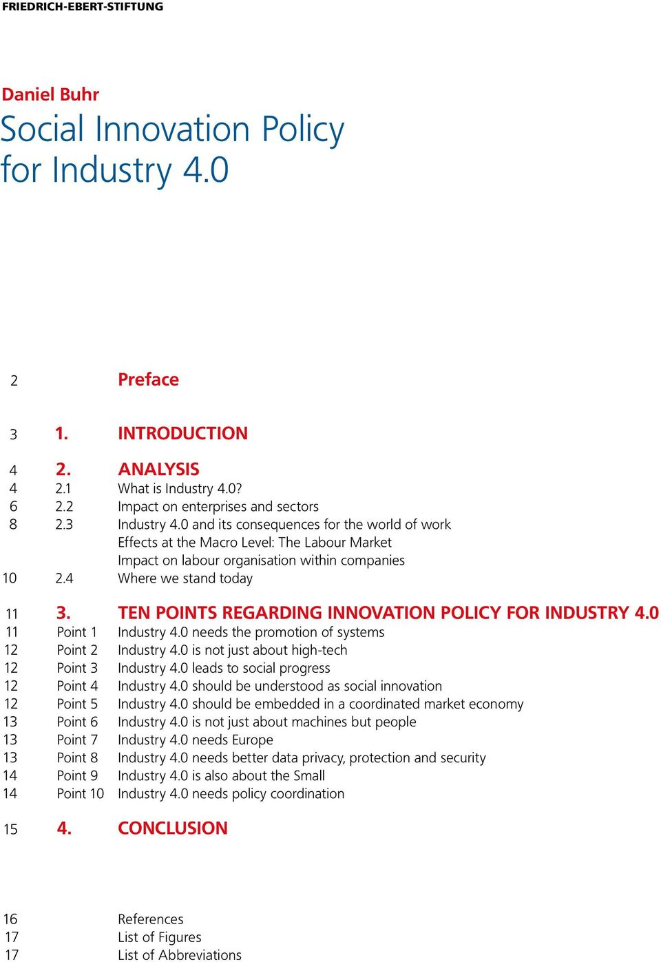 TEN POINTS REGARDING INNOVATION POLICY FOR INDUSTRY 4.0 Point 1 Industry 4.0 needs the promotion of systems Point 2 Industry 4.0 is not just about high-tech Point 3 Industry 4.