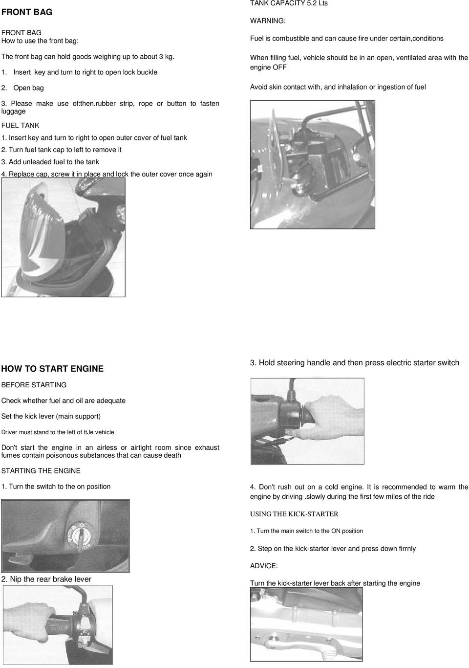 inhalation or ingestion of fuel 3. Please make use of:then.rubber strip, rope or button to fasten luggage FUEL TANK 1. Insert key and turn to right to open outer cover of fuel tank 2.