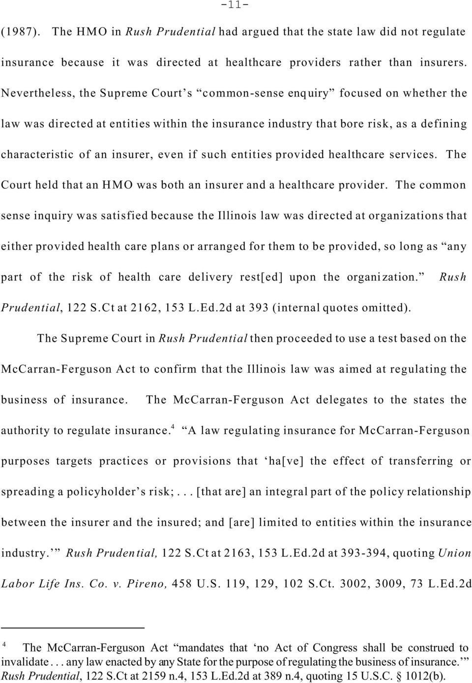 even if such entities provided healthcare services. The Court held that an HMO was both an insurer and a healthcare provider.