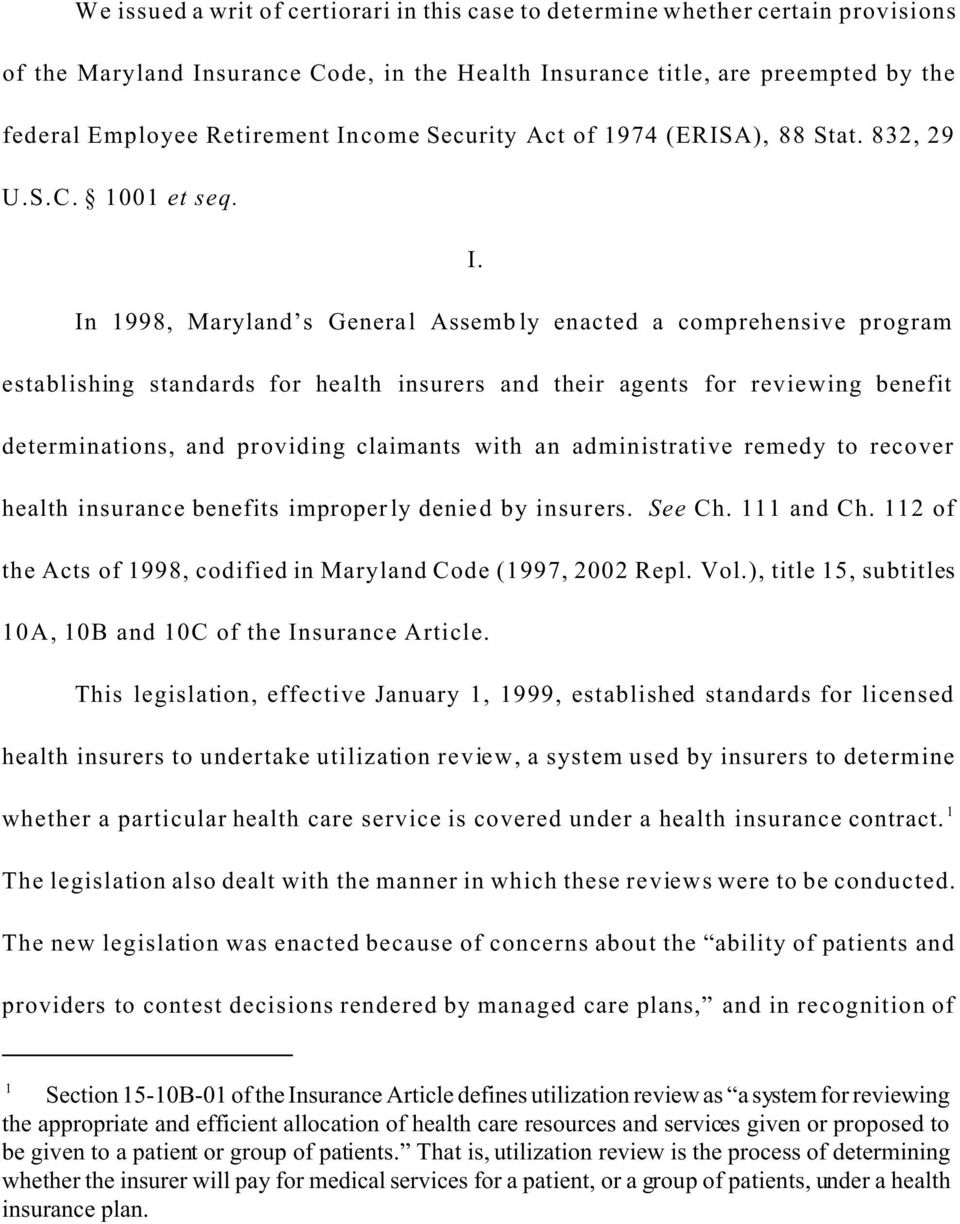 In 1998, Maryland s General Assembly enacted a comprehensive program establishing standards for health insurers and their agents for reviewing benefit determinations, and providing claimants with an