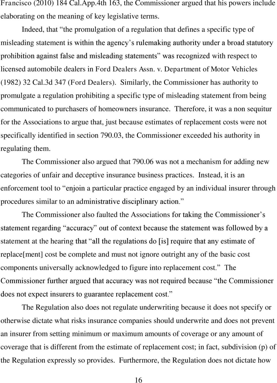 misleading statements was recognized with respect to licensed automobile dealers in Ford Dealers Assn. v. Department of Motor Vehicles (1982) 32 Cal.3d 347 (Ford Dealers).