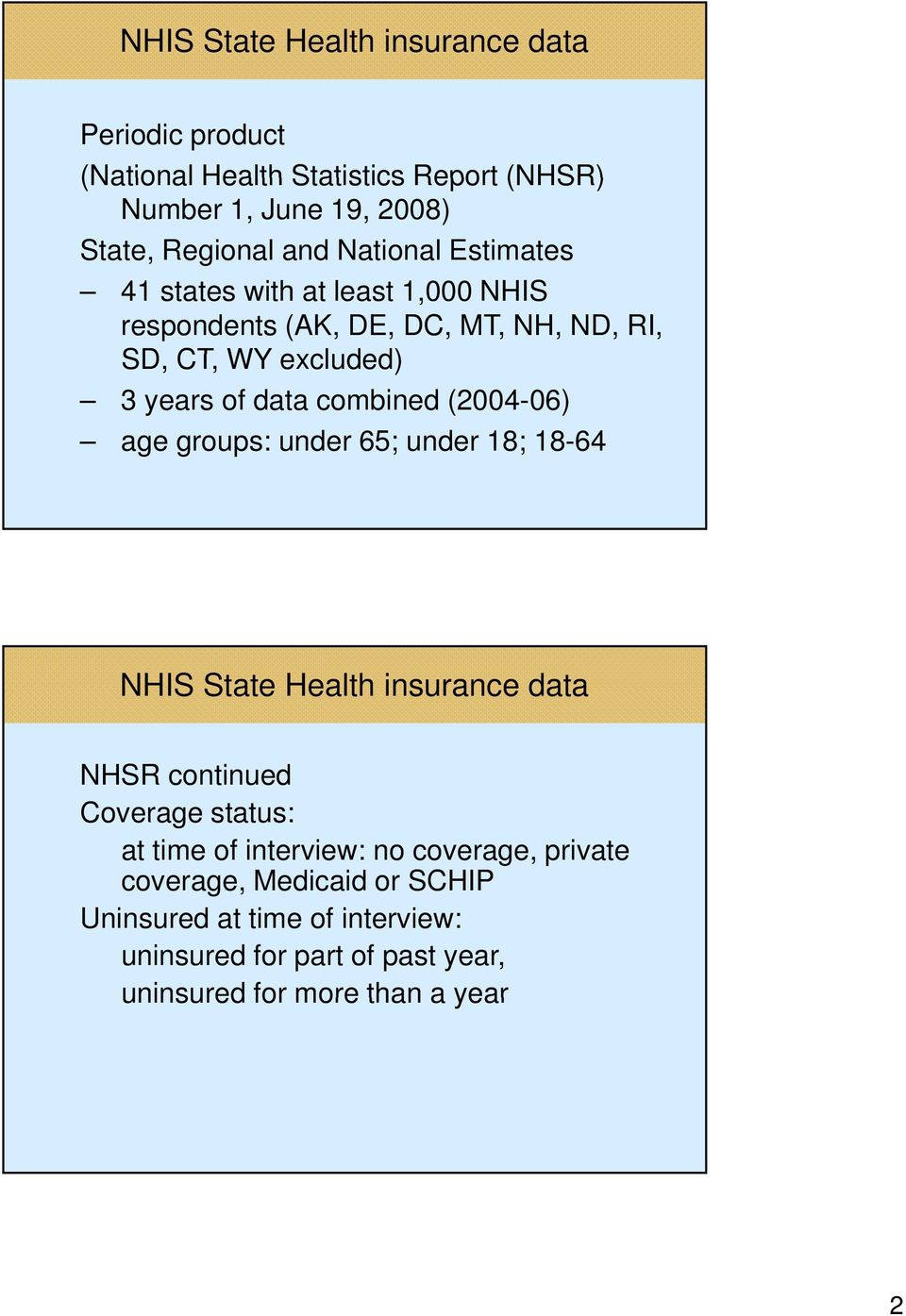 combined (2004-06) age groups: under 65; under 18; 18-64 NHSR continued Coverage status: at time of interview: no coverage,