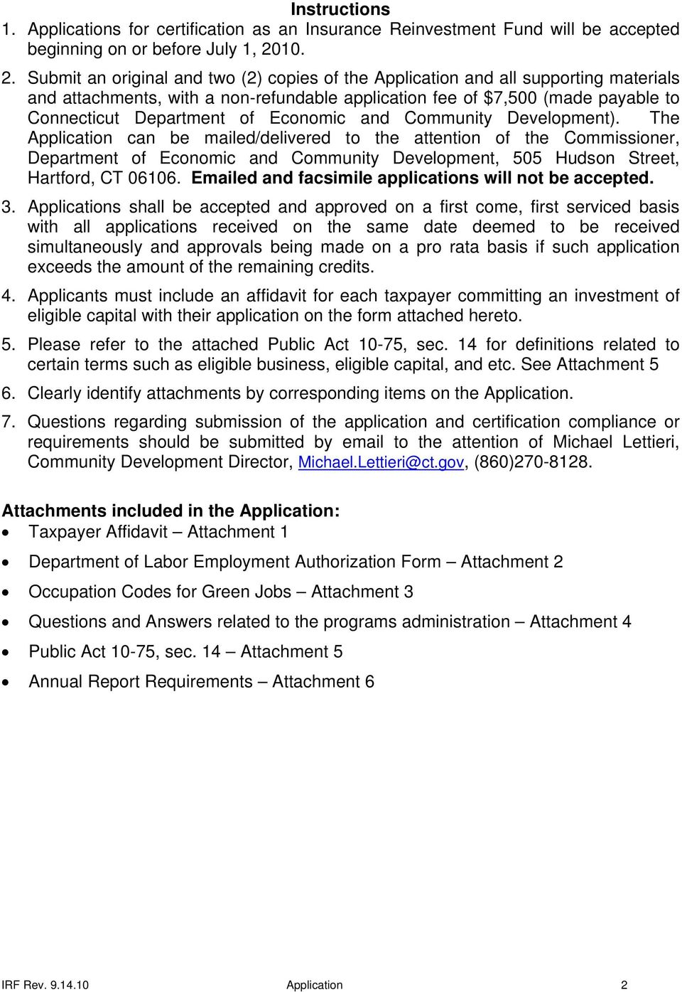 Submit an original and two (2) copies of the Application and all supporting materials and attachments, with a non-refundable application fee of $7,500 (made payable to Connecticut Department of
