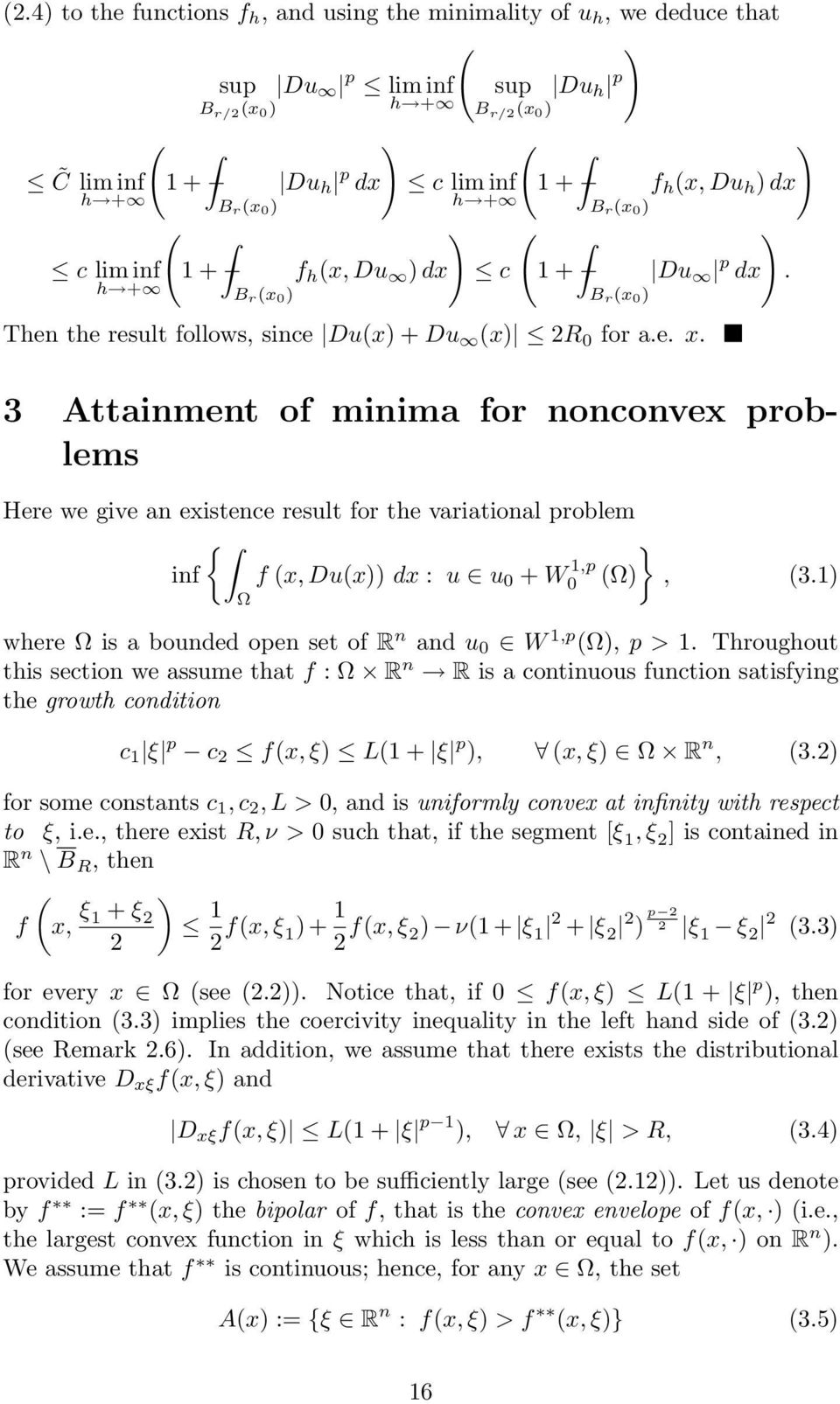 f h (x, Du h ) dx Du p dx 3 Attainment of minima for nonconvex problems Here we give an existence result for the variational problem { } inf f (x, Du(x)) dx : u u 0 + W 1,p 0 (), (3.