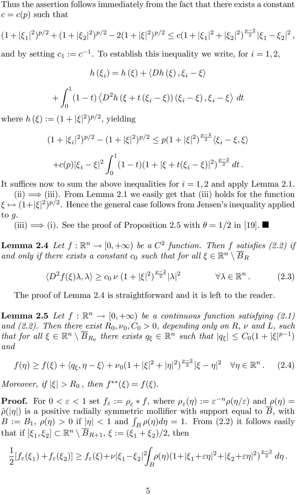 p(1 + ξ ) p ξi ξ, ξ +c(p) ξ i ξ 1 0 (1 t)(1 + ξ + t(ξ i ξ) ) p dt. It suffices now to sum the above inequalities for i = 1, and apply Lemma.1. (ii) = (iii). From Lemma.