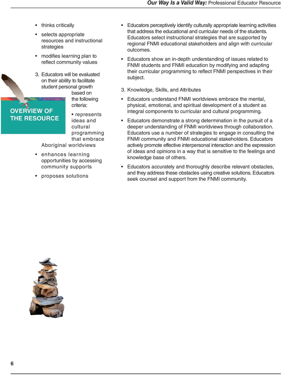 Aboriginal worldviews enhances learning opportunities by accessing community supports proposes solutions Educators perceptively identify culturally appropriate learning activities that address the