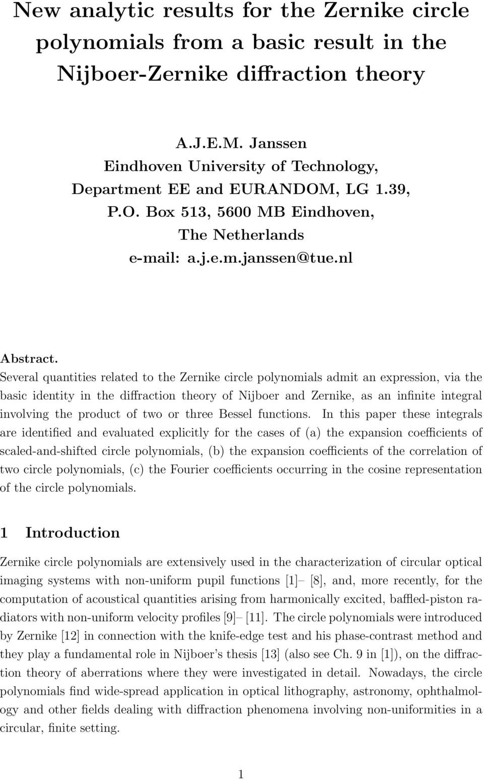 Several quantities related to the Zernike circle polynomials admit an expression, via the basic identity in the diffraction theory of Nijboer and Zernike, as an infinite integral involving the