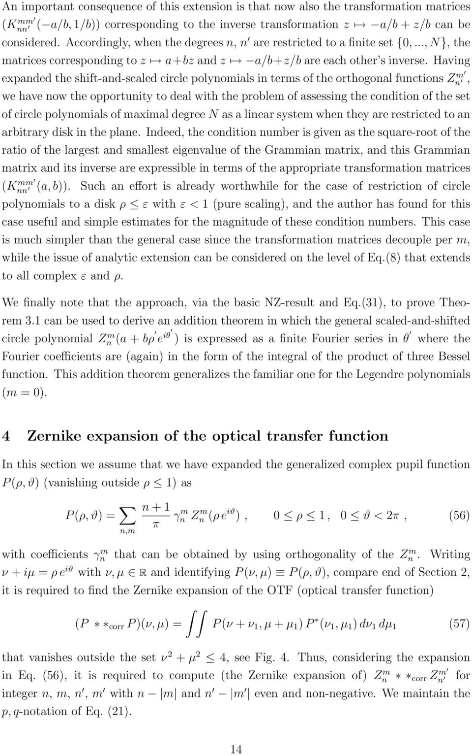 Having expanded the shift-and-scaled circle polynomials in terms of the orthogonal functions Z m n, we have now the opportunity to deal with the problem of assessing the condition of the set of