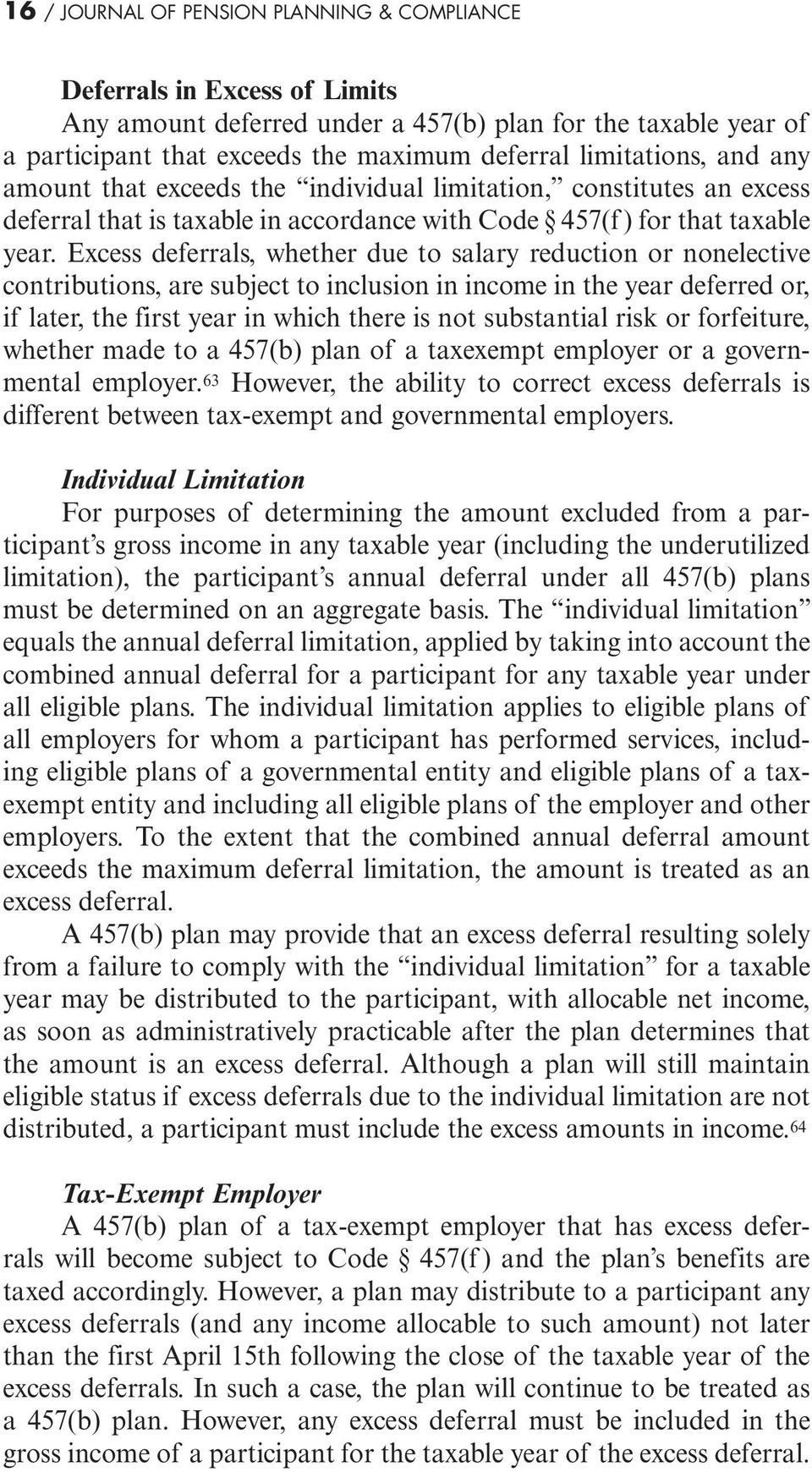 Excess deferrals, whether due to salary reduction or nonelective contributions, are subject to inclusion in income in the year deferred or, if later, the first year in which there is not substantial